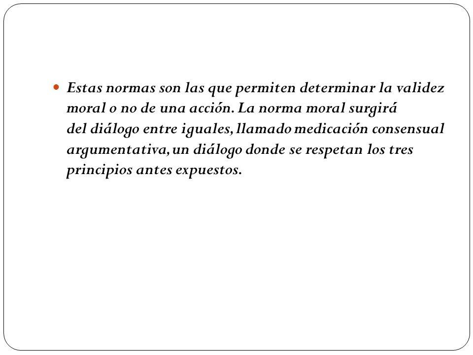 Estas normas son las que permiten determinar la validez moral o no de una acción.