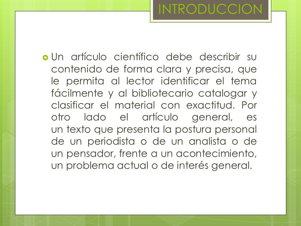 INTRODUCCION Un artículo científico debe describir su contenido de forma clara y precisa, que le permita al lector identificar el tema fácilmente y al bibliotecario catalogar y clasificar el material con exactitud.