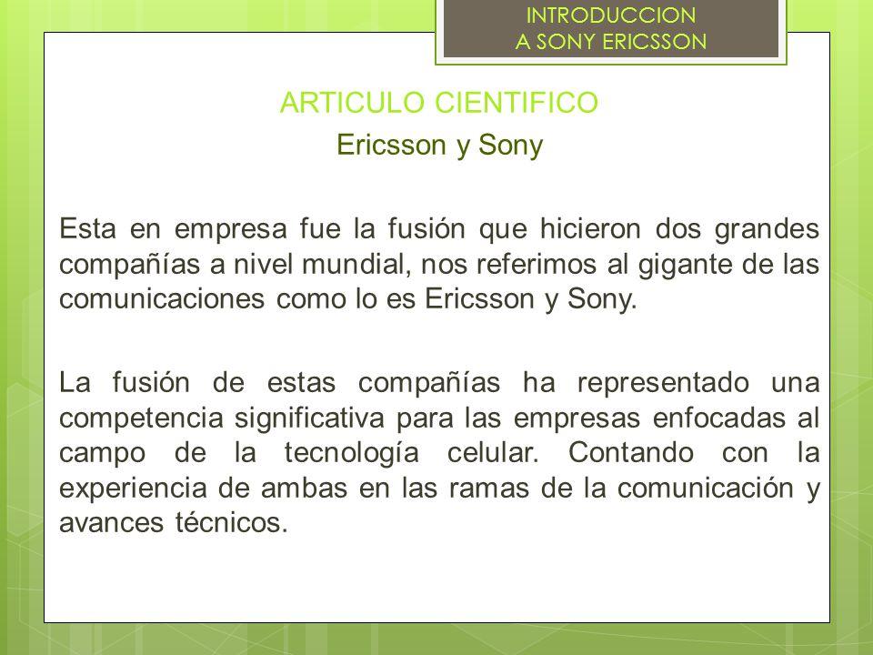 ARTICULO CIENTIFICO Ericsson y Sony Esta en empresa fue la fusión que hicieron dos grandes compañías a nivel mundial, nos referimos al gigante de las comunicaciones como lo es Ericsson y Sony.