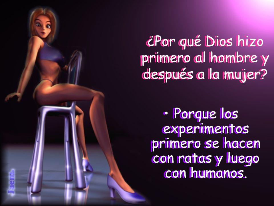 ¿Por qué Dios hizo primero al hombre y después a la mujer? Porque los experimentos primero se hacen con ratas y luego con humanos.