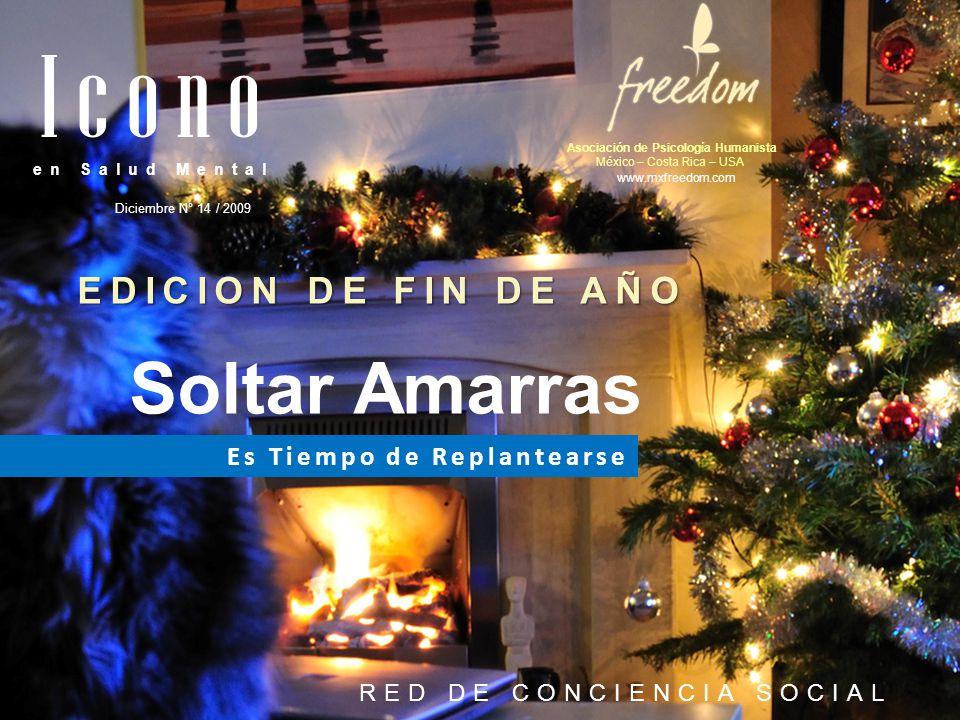 en Salud Mental I c o n o Diciembre N° 14 / 2009 Asociación de Psicología Humanista México – Costa Rica – USA www.mxfreedom.com Es Tiempo de Replantea