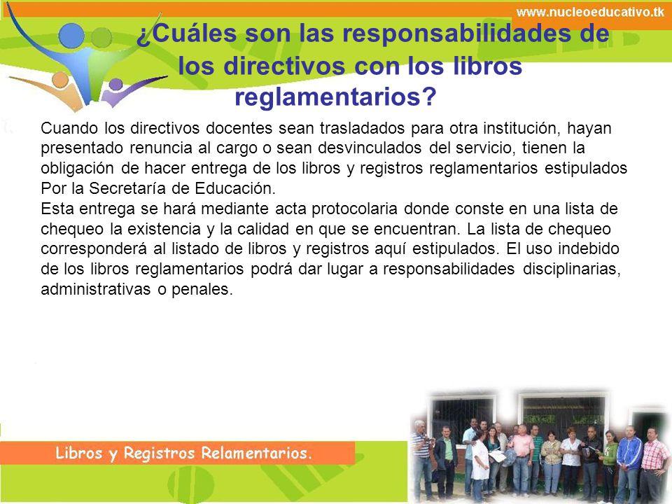 ¿Cuáles son las responsabilidades de los directivos con los libros reglamentarios? Cuando los directivos docentes sean trasladados para otra instituci