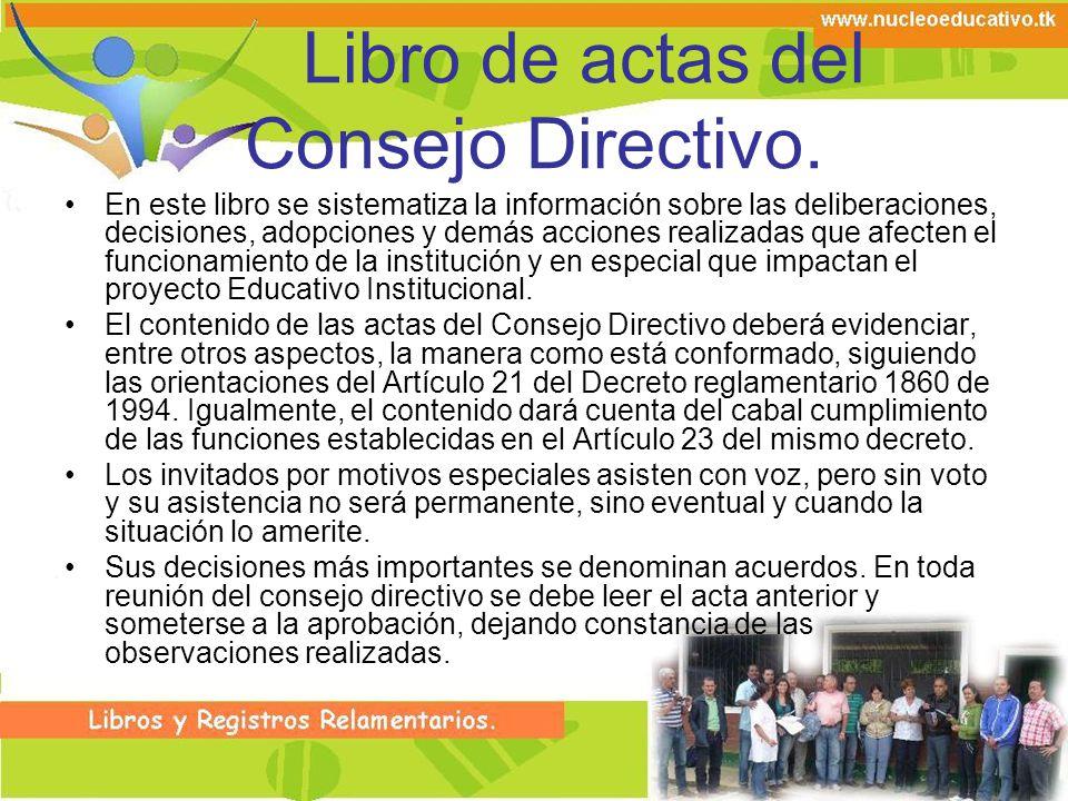 Libro de actas del Consejo Directivo. En este libro se sistematiza la información sobre las deliberaciones, decisiones, adopciones y demás acciones re