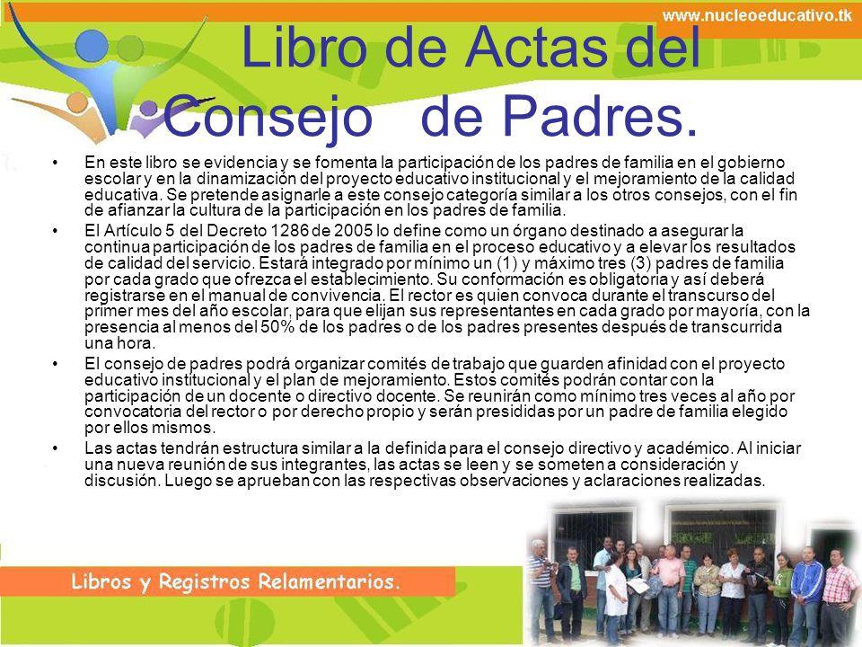Libro de Actas del Consejo de Padres. En este libro se evidencia y se fomenta la participación de los padres de familia en el gobierno escolar y en la