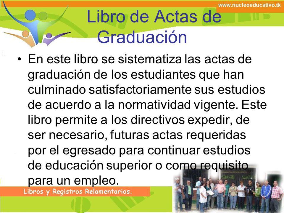 Libro de Actas de Graduación En este libro se sistematiza las actas de graduación de los estudiantes que han culminado satisfactoriamente sus estudios