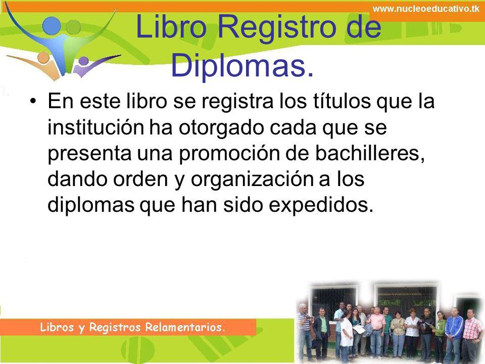 Libro Registro de Diplomas. En este libro se registra los títulos que la institución ha otorgado cada que se presenta una promoción de bachilleres, da