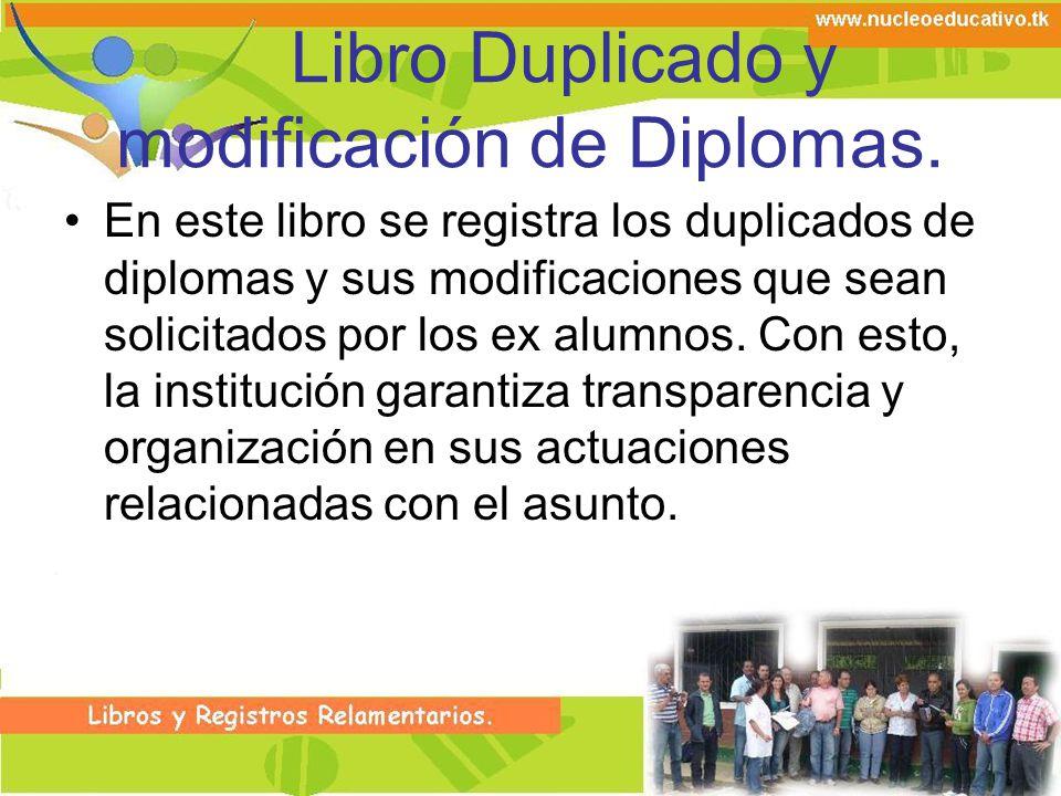 Libro Duplicado y modificación de Diplomas. En este libro se registra los duplicados de diplomas y sus modificaciones que sean solicitados por los ex