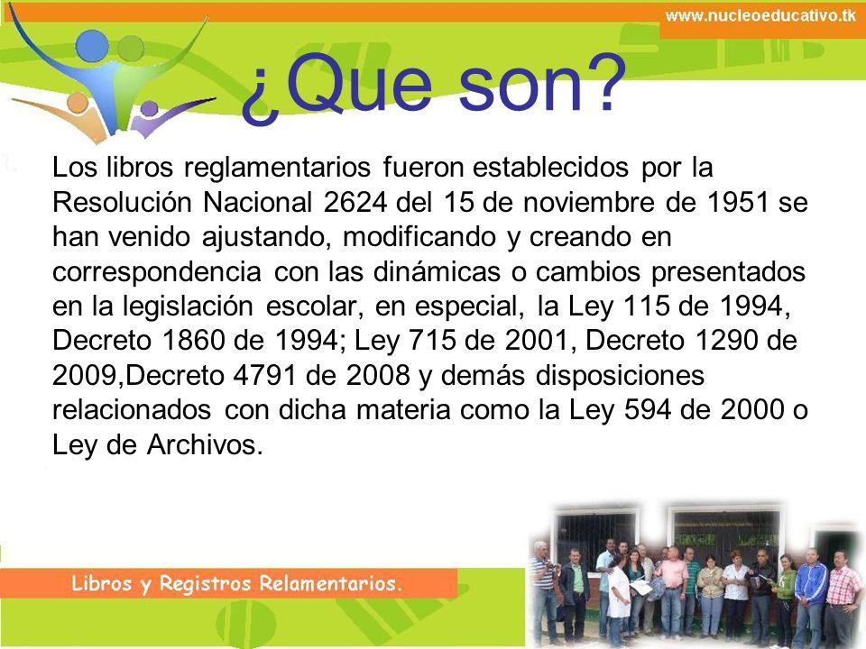 ¿Que son? Los libros reglamentarios fueron establecidos por la Resolución Nacional 2624 del 15 de noviembre de 1951 se han venido ajustando, modifican