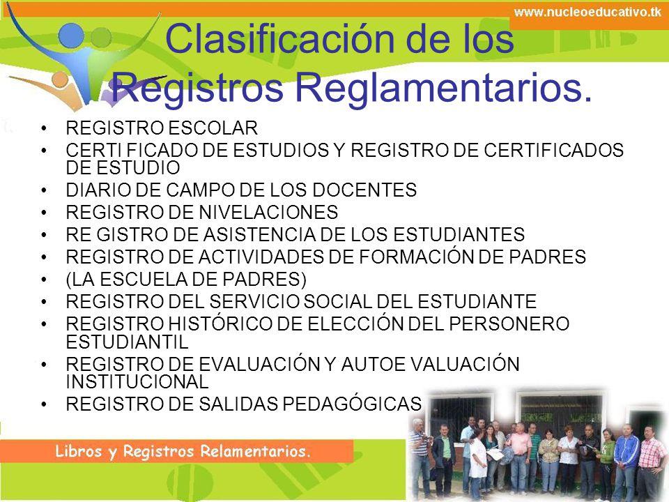 Clasificación de los Registros Reglamentarios. REGISTRO ESCOLAR CERTI FICADO DE ESTUDIOS Y REGISTRO DE CERTIFICADOS DE ESTUDIO DIARIO DE CAMPO DE LOS