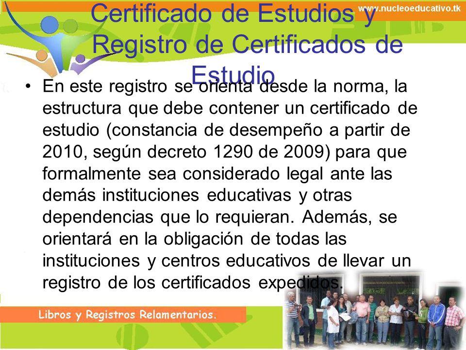 Certificado de Estudios y Registro de Certificados de Estudio En este registro se orienta desde la norma, la estructura que debe contener un certifica