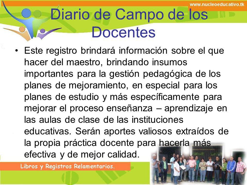 Diario de Campo de los Docentes Este registro brindará información sobre el que hacer del maestro, brindando insumos importantes para la gestión pedag