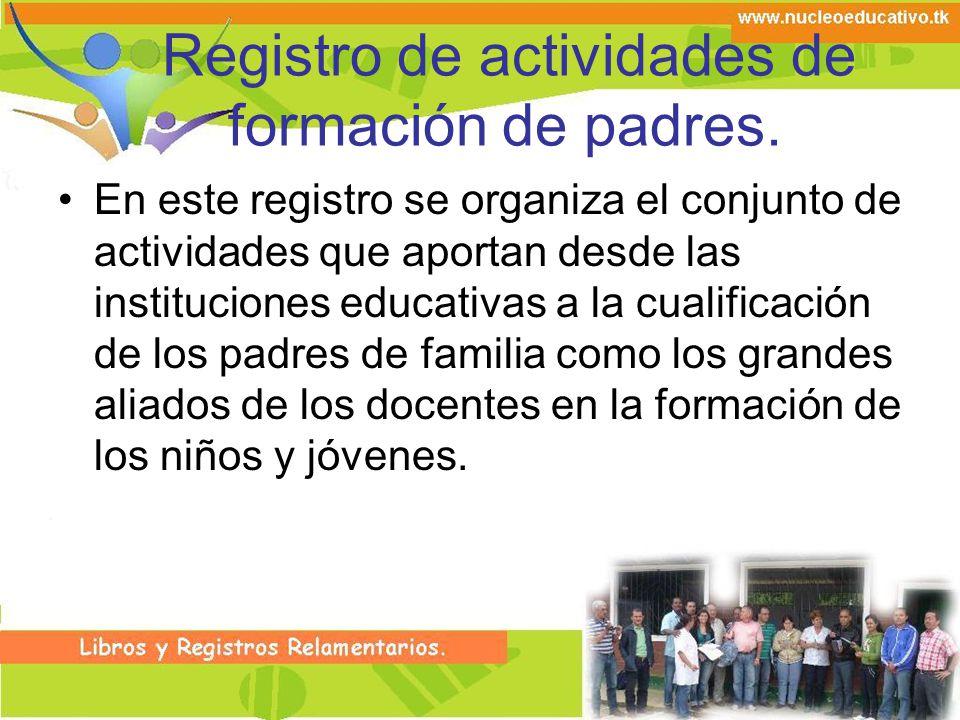 Registro de actividades de formación de padres. En este registro se organiza el conjunto de actividades que aportan desde las instituciones educativas