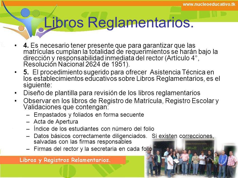 Libros Reglamentarios. 4. Es necesario tener presente que para garantizar que las matrículas cumplan la totalidad de requerimientos se harán bajo la d