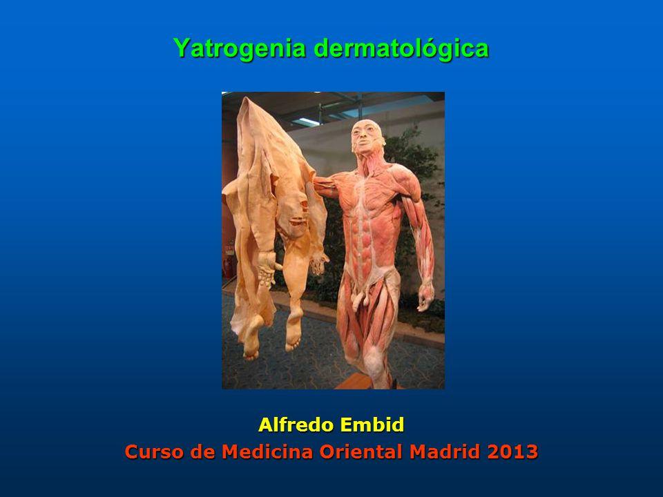 Yatrogenia dermatológica Alfredo Embid Curso de Medicina Oriental Madrid 2013