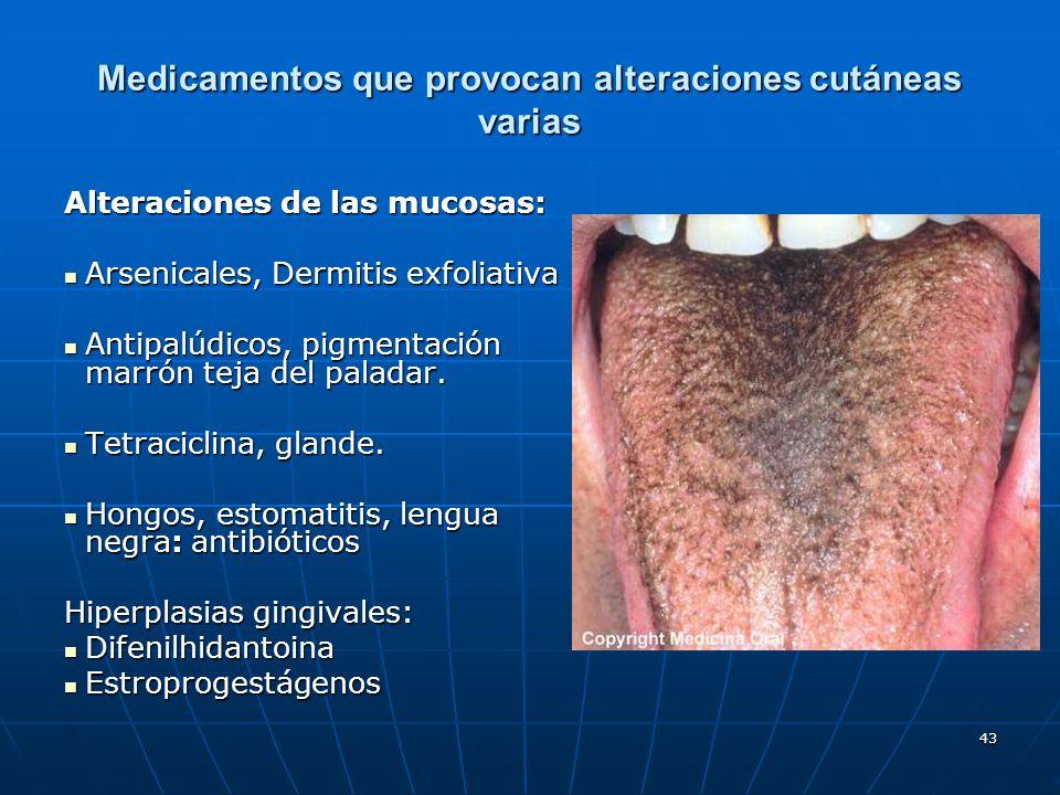 43 Medicamentos que provocan alteraciones cutáneas varias Alteraciones de las mucosas: Arsenicales, Dermitis exfoliativa Arsenicales, Dermitis exfolia