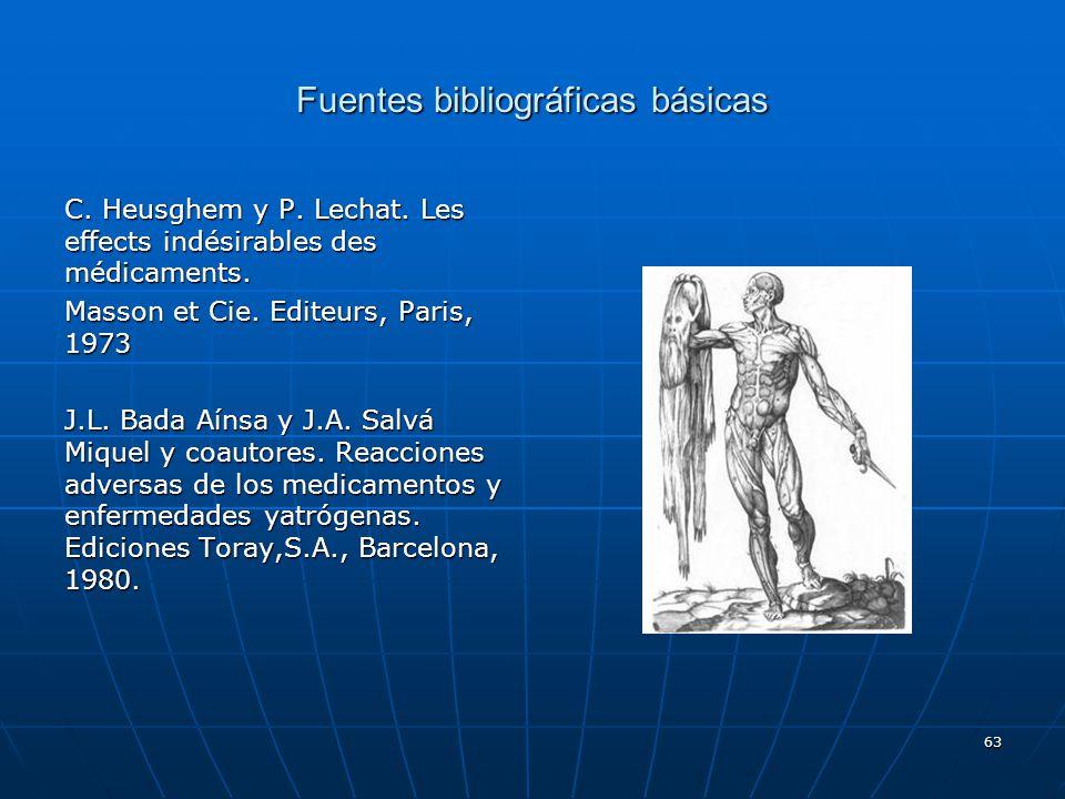 63 Fuentes bibliográficas básicas C. Heusghem y P. Lechat. Les effects indésirables des médicaments. Masson et Cie. Editeurs, Paris, 1973 J.L. Bada Aí