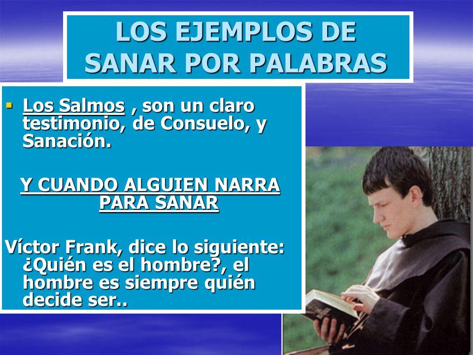 LOS EJEMPLOS DE SANAR POR PALABRAS Los Salmos, son un claro testimonio, de Consuelo, y Sanación. Los Salmos, son un claro testimonio, de Consuelo, y S