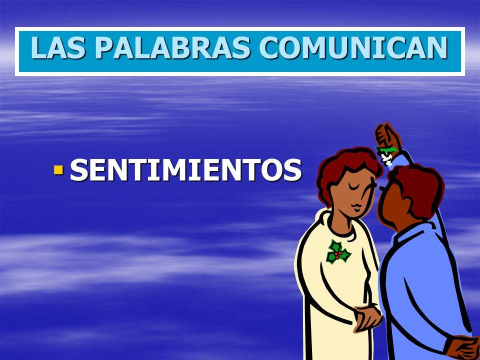 LAS PALABRAS COMUNICAN SENTIMIENTOS SENTIMIENTOS