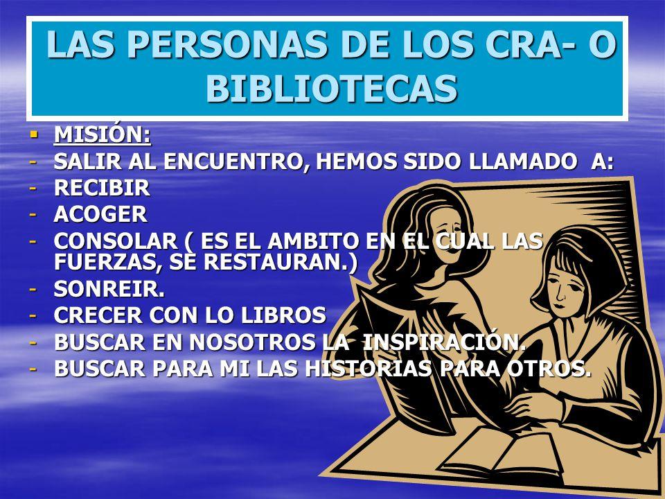 LAS PERSONAS DE LOS CRA- O BIBLIOTECAS MISIÓN: MISIÓN: -SALIR AL ENCUENTRO, HEMOS SIDO LLAMADO A: -RECIBIR -ACOGER -CONSOLAR ( ES EL AMBITO EN EL CUAL