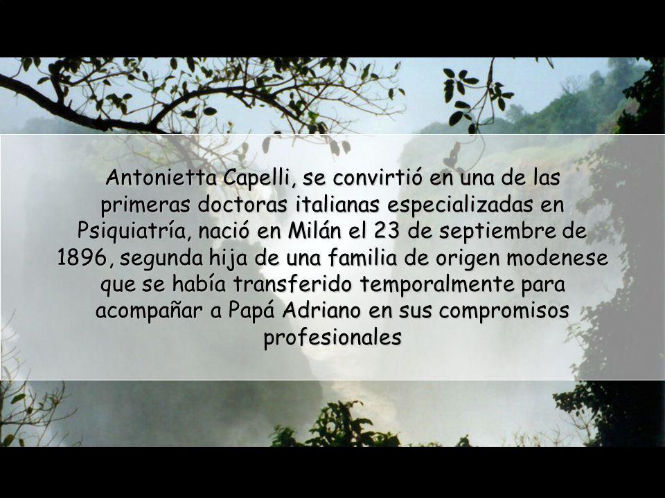 Antonietta Capelli, se convirtió en una de las primeras doctoras italianas especializadas en Psiquiatría, nació en Milán el 23 de septiembre de 1896, segunda hija de una familia de origen modenese que se había transferido temporalmente para acompañar a Papá Adriano en sus compromisos profesionales