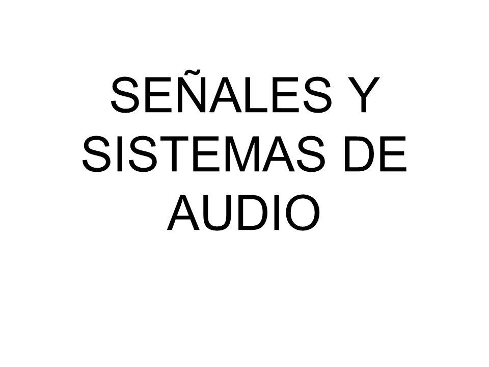 SEÑALES Y SISTEMAS DE AUDIO