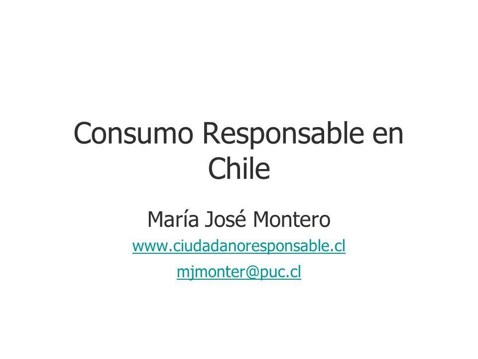 Consumo Responsable en Chile María José Montero www.ciudadanoresponsable.cl mjmonter@puc.cl