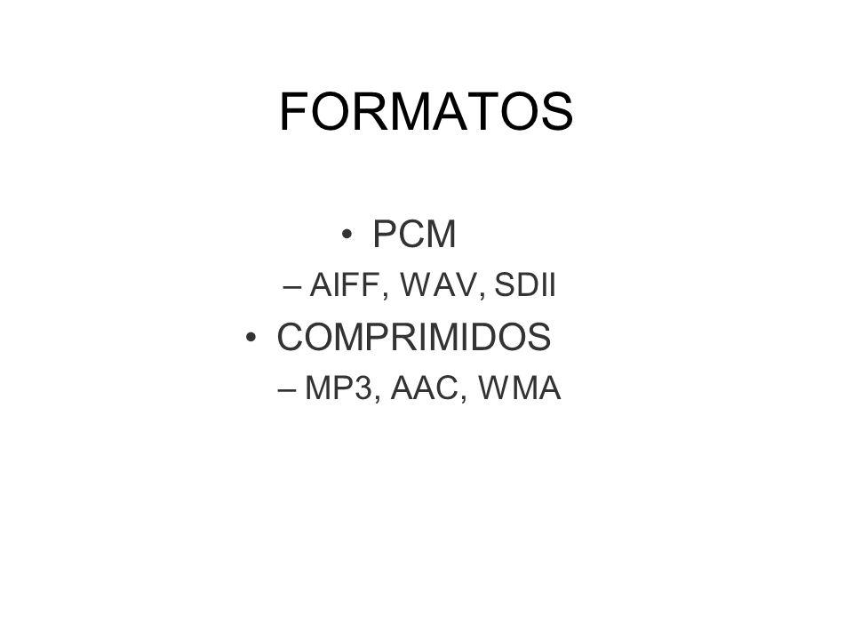 FORMATOS PCM –AIFF, WAV, SDII COMPRIMIDOS –MP3, AAC, WMA