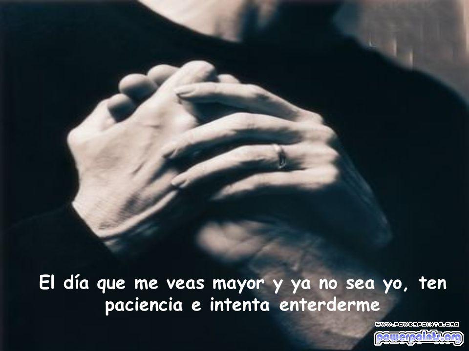 Y cuando algún día te diga que ya no quiero vivir, que quiero morir, no te enfades.