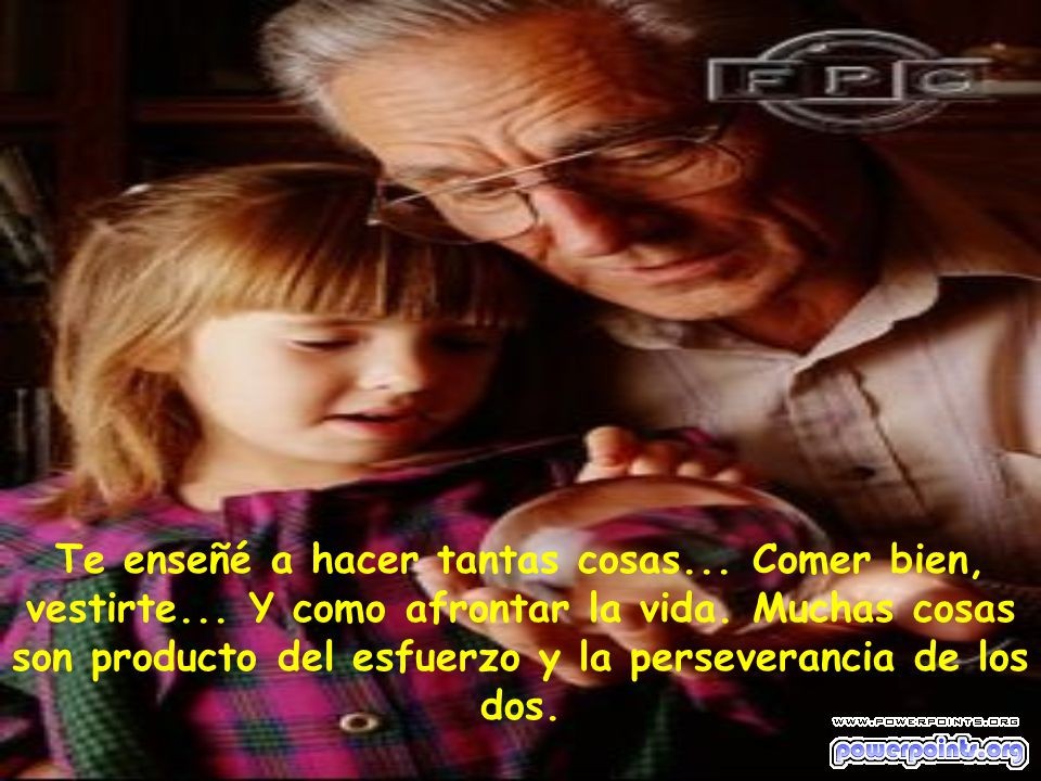 Te quiero hijo Tu padre, tu madre, tus abuelos...