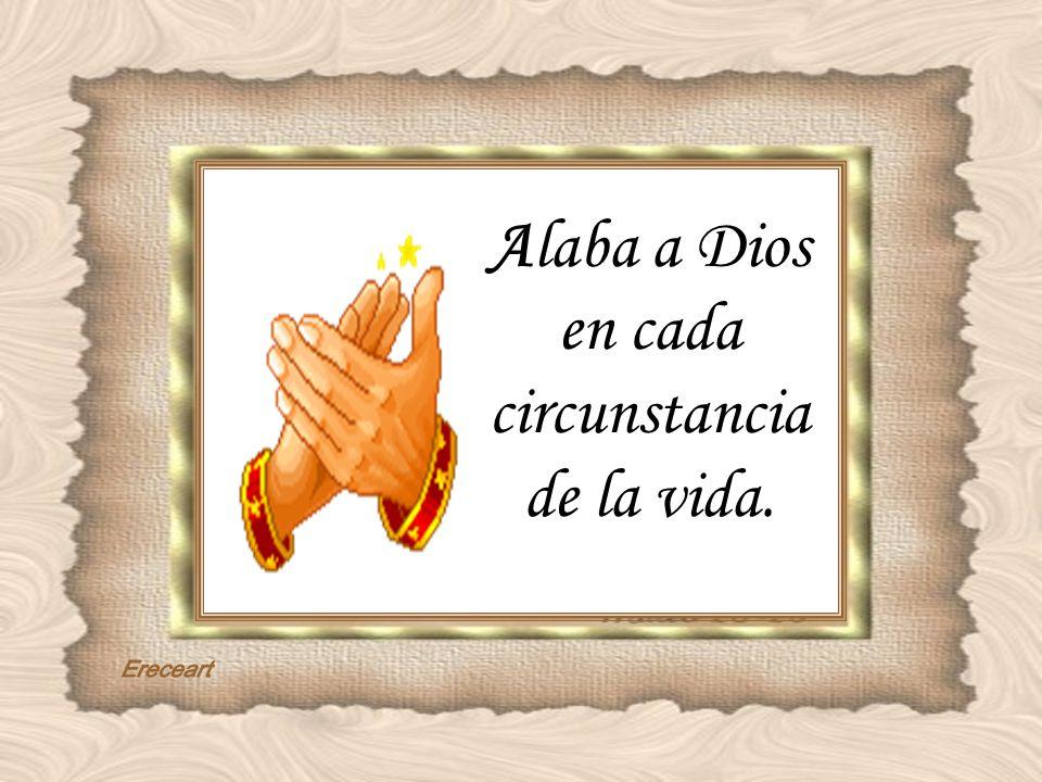 Alaba a Dios en cada circunstancia de la vida.