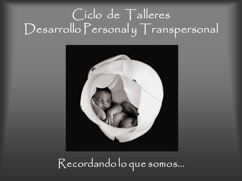 Ciclo de Talleres Desarrollo Personal y Transpersonal Recordando lo que somos…
