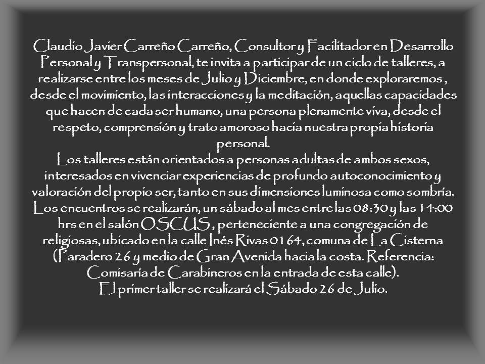 Claudio Javier Carreño Carreño, Consultor y Facilitador en Desarrollo Personal y Transpersonal, te invita a participar de un ciclo de talleres, a real
