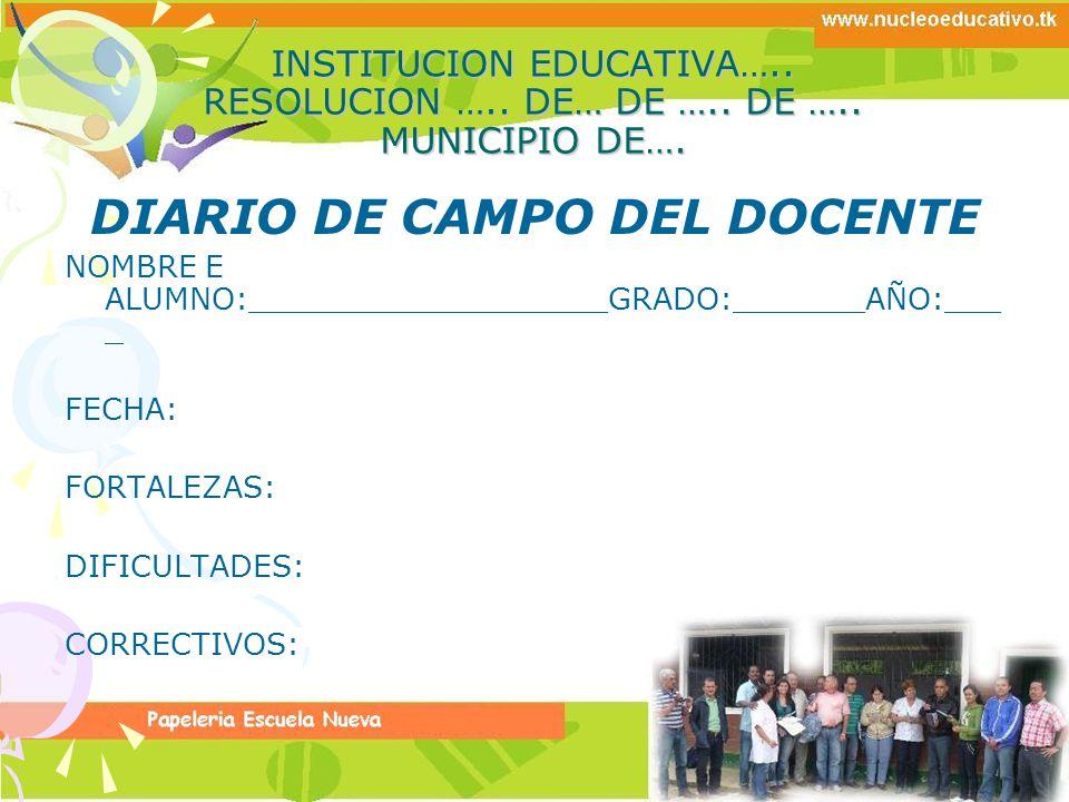 INSTITUCION EDUCATIVA….. RESOLUCION ….. DE… DE ….. DE ….. MUNICIPIO DE…. DIARIO DE CAMPO DEL DOCENTE NOMBRE E ALUMNO:___________________GRADO:_______A