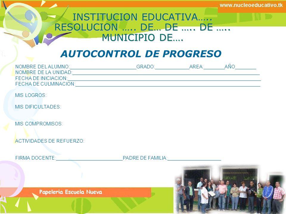 INSTITUCION EDUCATIVA….. RESOLUCION ….. DE… DE ….. DE ….. MUNICIPIO DE…. AUTOCONTROL DE PROGRESO NOMBRE DEL ALUMNO:_________________________GRADO:____