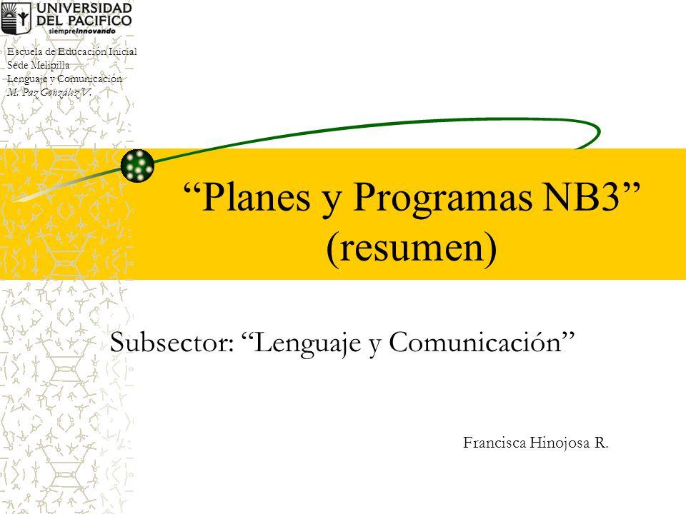 Planes y Programas NB3 (resumen) Subsector: Lenguaje y Comunicación Francisca Hinojosa R.
