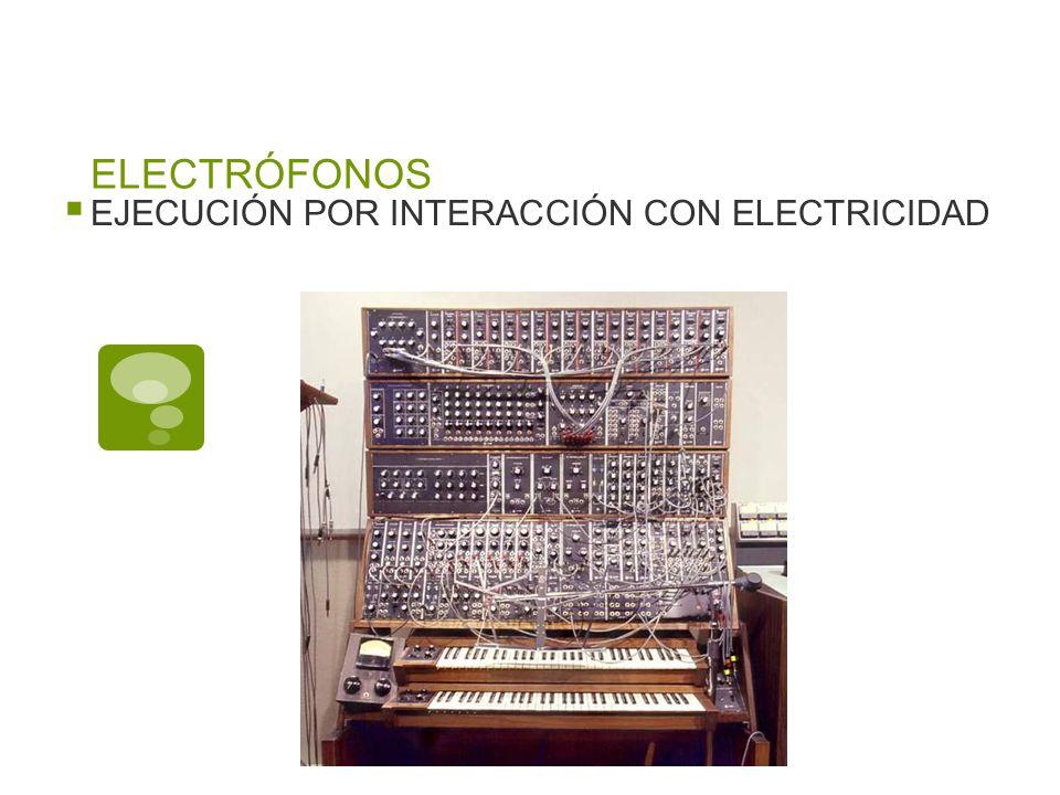 ELECTRÓFONOS EJECUCIÓN POR INTERACCIÓN CON ELECTRICIDAD