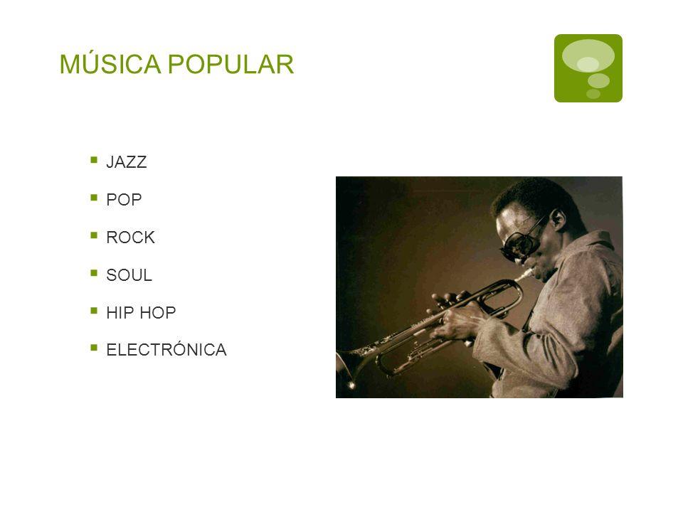 MÚSICA POPULAR JAZZ POP ROCK SOUL HIP HOP ELECTRÓNICA