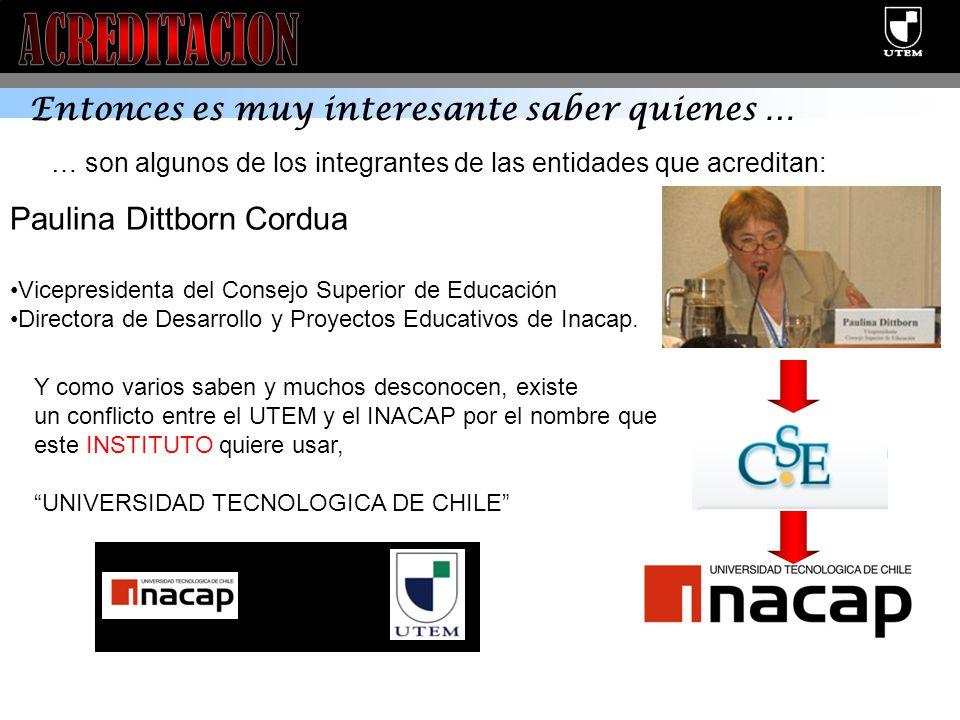 Entonces es muy interesante saber quienes … Paulina Dittborn Cordua Vicepresidenta del Consejo Superior de Educación Directora de Desarrollo y Proyectos Educativos de Inacap.