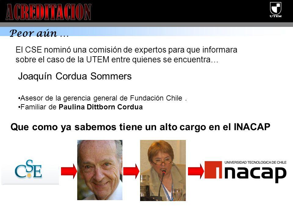 Peor aún … Joaquín Cordua Sommers Asesor de la gerencia general de Fundación Chile. Familiar de Paulina Dittborn Cordua El CSE nominó una comisión de