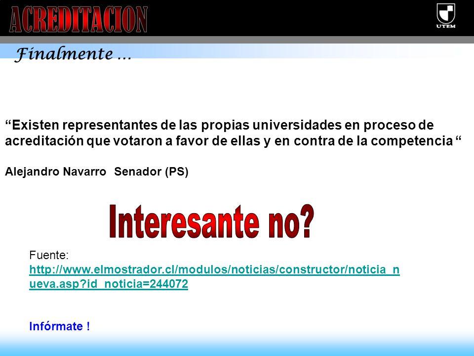 Existen representantes de las propias universidades en proceso de acreditación que votaron a favor de ellas y en contra de la competencia Alejandro Navarro Senador (PS) Fuente: http://www.elmostrador.cl/modulos/noticias/constructor/noticia_n ueva.asp id_noticia=244072 http://www.elmostrador.cl/modulos/noticias/constructor/noticia_n ueva.asp id_noticia=244072 Infórmate .