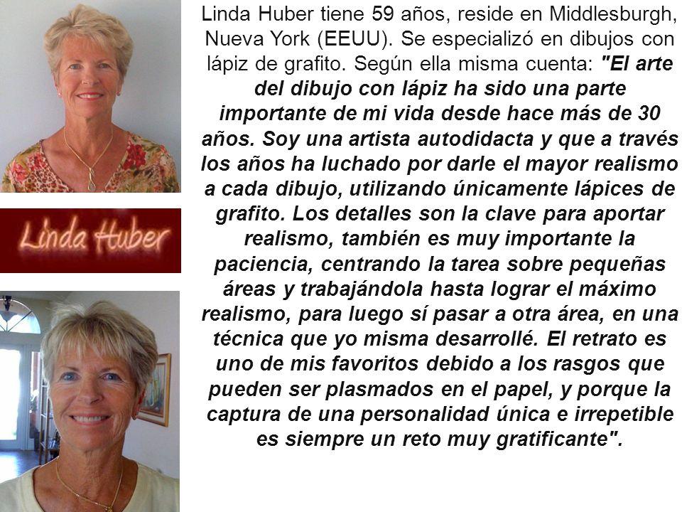 Linda Huber tiene 59 años, reside en Middlesburgh, Nueva York (EEUU). Se especializó en dibujos con lápiz de grafito. Según ella misma cuenta: