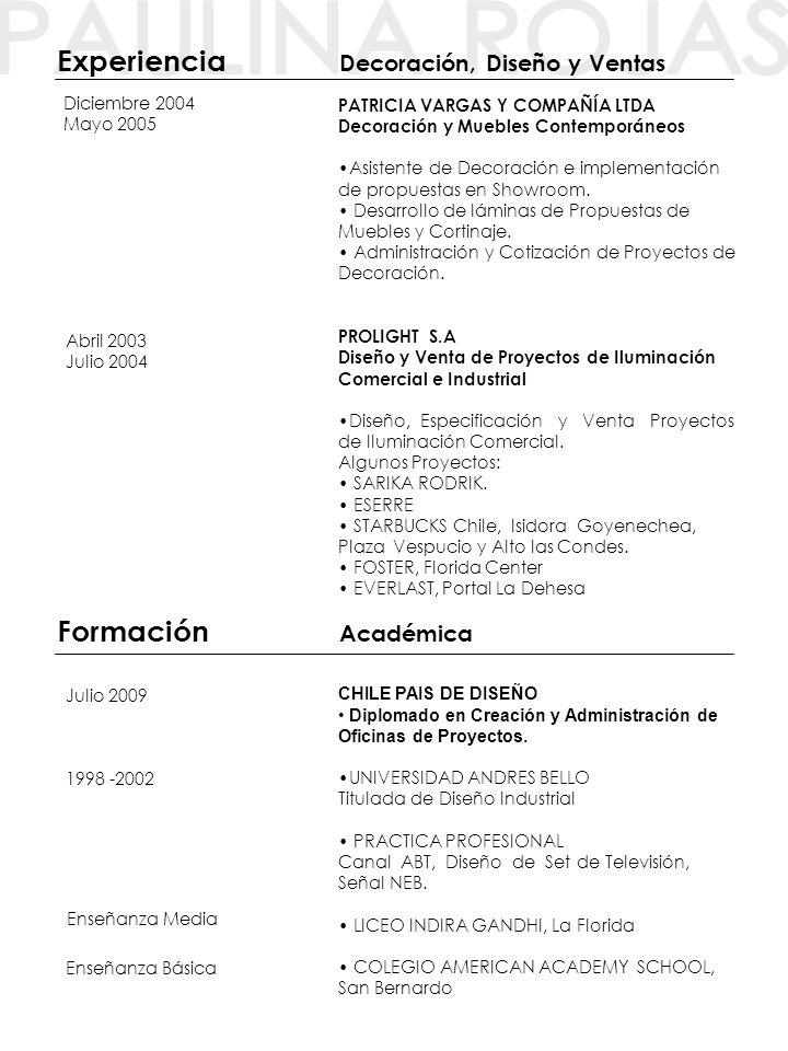 PATRICIA VARGAS Y COMPAÑÍA LTDA Decoración y Muebles Contemporáneos Asistente de Decoración e implementación de propuestas en Showroom. Desarrollo de