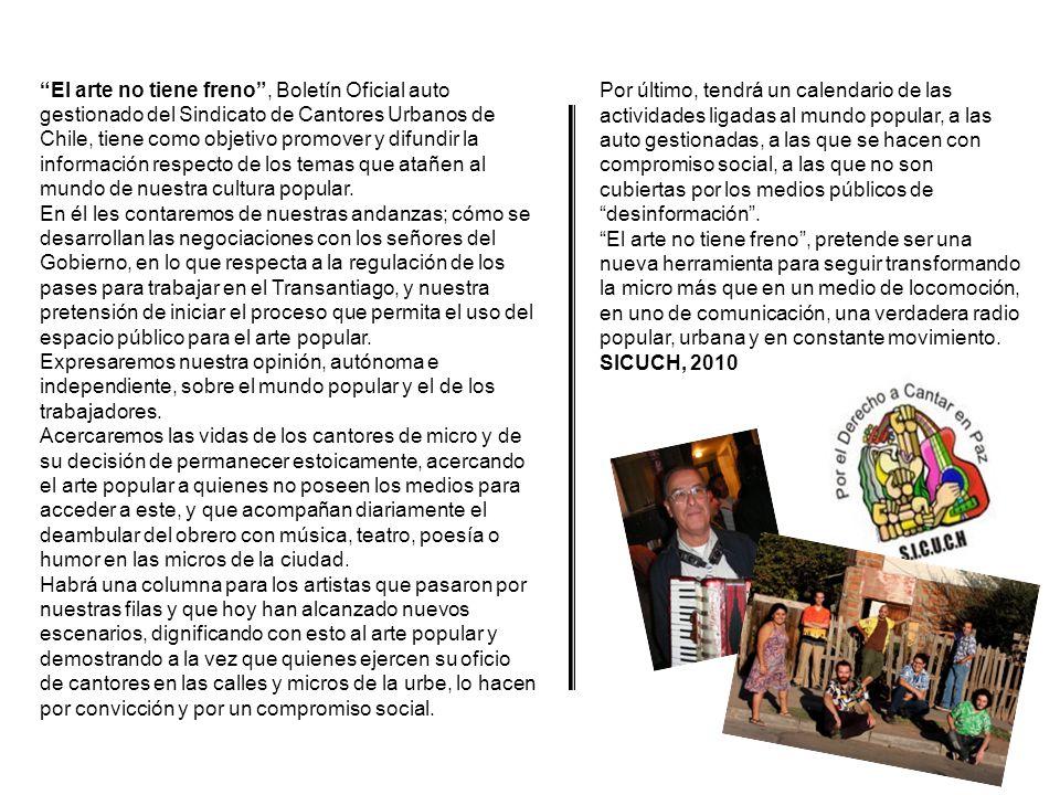 El arte no tiene freno, Boletín Oficial auto gestionado del Sindicato de Cantores Urbanos de Chile, tiene como objetivo promover y difundir la información respecto de los temas que atañen al mundo de nuestra cultura popular.