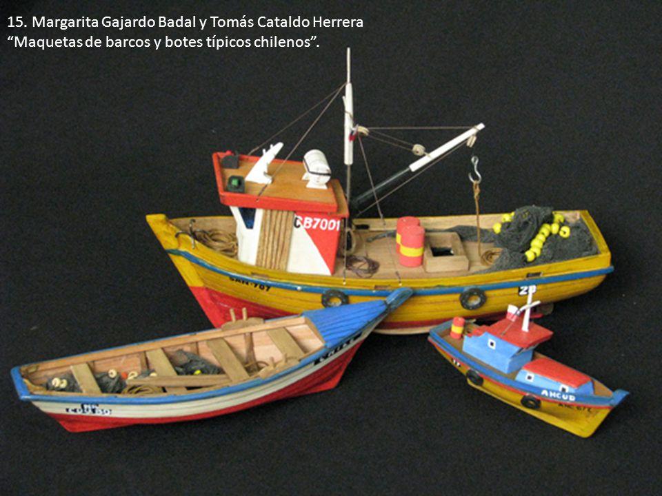 15. Margarita Gajardo Badal y Tomás Cataldo Herrera Maquetas de barcos y botes típicos chilenos.