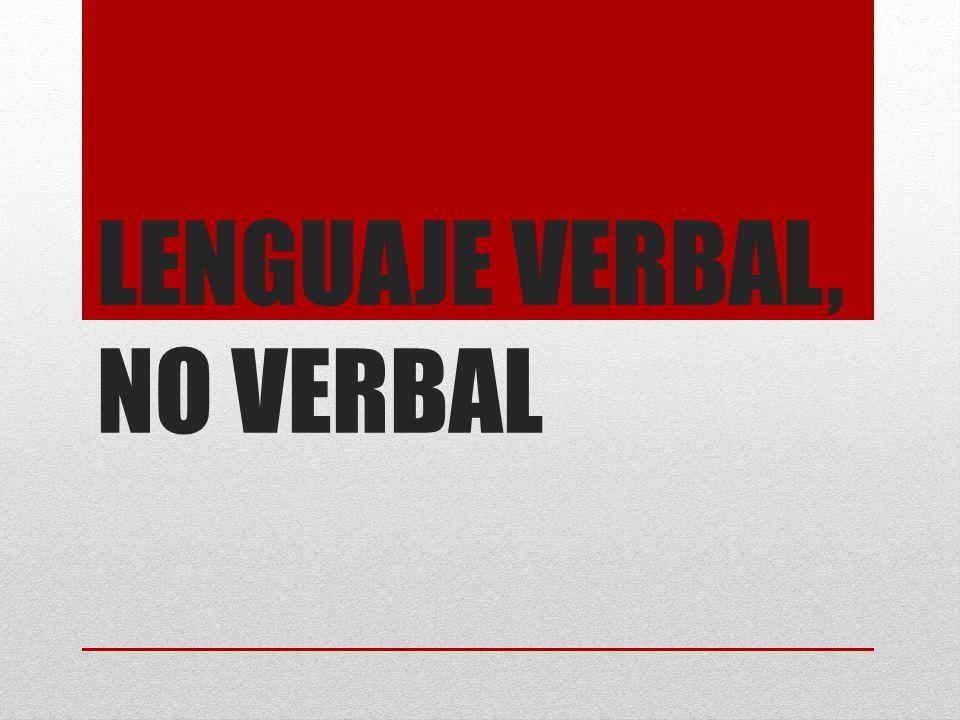 Lenguaje verbal El lenguaje verbal se caracteriza por utilizar el lenguaje Oral que presenta: