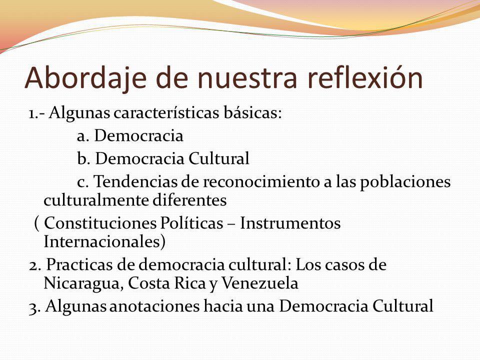 Abordaje de nuestra reflexión 1.- Algunas características básicas: a. Democracia b. Democracia Cultural c. Tendencias de reconocimiento a las poblacio