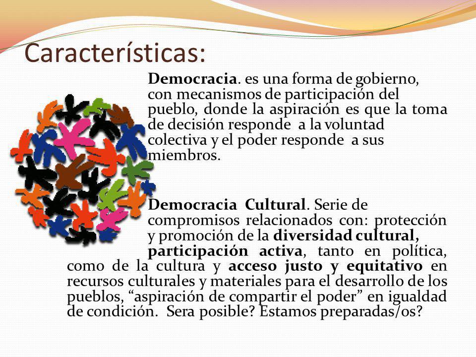 Características: Democracia. es una forma de gobierno, con mecanismos de participación del pueblo, donde la aspiración es que la toma de decisión resp