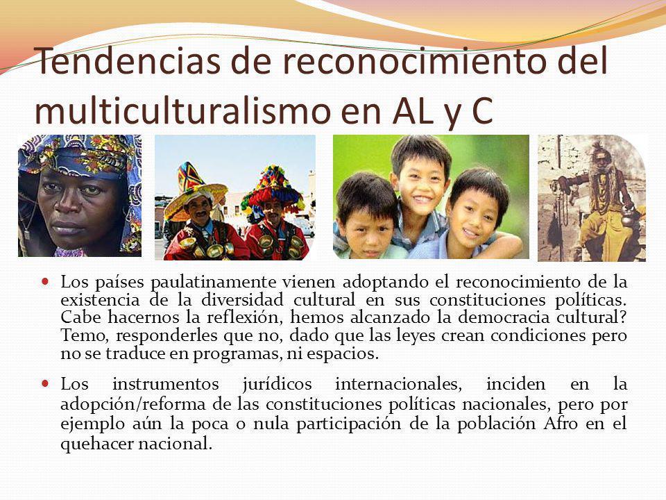 Tendencias de reconocimiento del multiculturalismo en AL y C Los países paulatinamente vienen adoptando el reconocimiento de la existencia de la diver