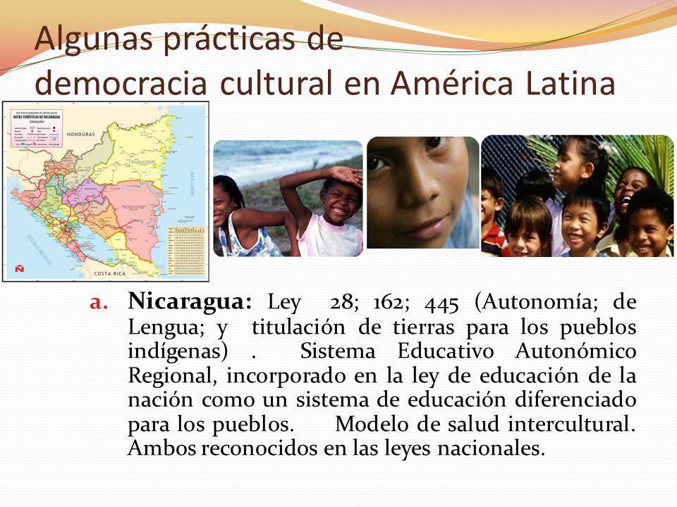 Algunas prácticas de democracia cultural en América Latina a. Nicaragua: Ley 28; 162; 445 (Autonomía; de Lengua; y titulación de tierras para los pueb