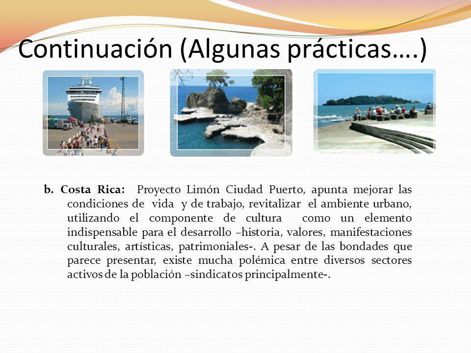 b. Costa Rica: Proyecto Limón Ciudad Puerto, apunta mejorar las condiciones de vida y de trabajo, revitalizar el ambiente urbano, utilizando el compon